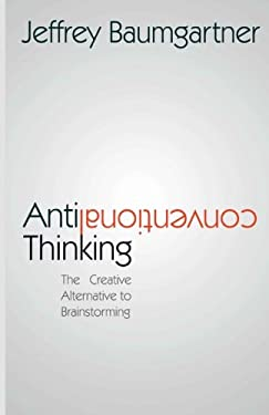 Anticonventional Thinking: The Creative Alternative to Brainstorming