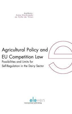 Agricultural Policy and Eu Competition Law: Possibilities and Limits for Self-Regulation in the Dairy Sector 9789490947118