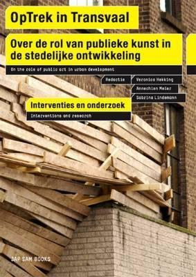Optrek in Transvaal: Over de Rol Van Publieke Kunst in de Stedelijke Ontwikkeling: Interventies En Onderzoek 9789490322069