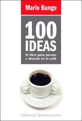100 Ideas: El Libro Para Pensar y Discutir en el Cafe 9789500727624