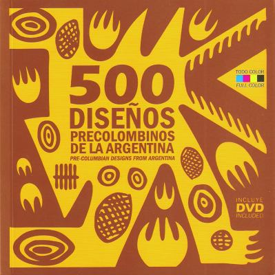 500 Disenos Precolombinos de la Argentina/500 Pre-Colombian Designs From Argentina [With DVD] 9789508891815