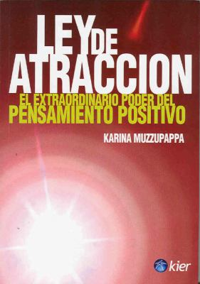 Ley de Atraccion: El Extraordinario Poder del Pensamiento Positivo = Law of Attraction 9789501707410