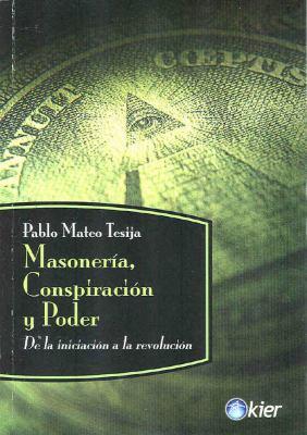 Masoneria, Conspiracion y Poder: De la Iniciacion a la Revolucion 9789501715569