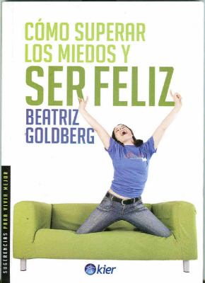 Como Superar los Miedos y Ser Feliz = How to Overcome Fear and Be Happy 9789501731514
