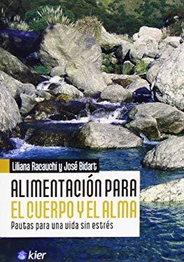 Alimentacion Para el Cuerpo y el Alma: Pautas Para una Vida Sin Estres = Food for the Body and Soul 9789501753554
