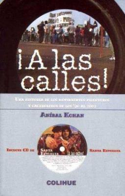 A Las Calles!: Una Historia de Los Movimientos Piqueteros y Caceroleros de Los '90 Al 2002 9789505817887