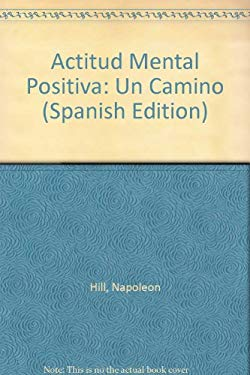 Actitud Mental Positiva: Un Camino (Spanish Edition) - Hill, Napoleon