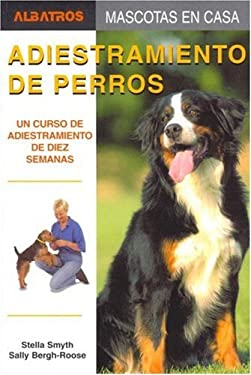 Adiestramiento de Perros: Un Curso de Adiestramiento de Diez Semanas 9789502411163