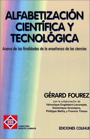 Alfabetizacion Cientifica y Tecnologica: Acerca de las Finalidades de la Ensenanza de las Ciencias 9789505816378