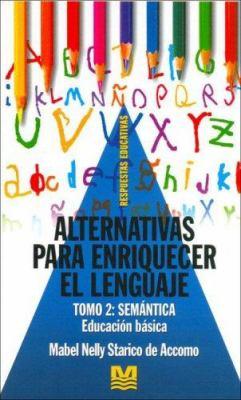 Alternativas Para Enriquecer El Lenguaje - Tomo 2 Semantica 9789505503186