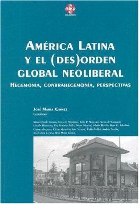 America Latina y El (Des)Orden Global Neoliberal: Hegemonia, Contrahegemonia, Perspectivas 9789509231979