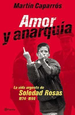 Amor y Anarquia: La Vida Urgente de Soledad Rosas, 1974-1998 9789504910381