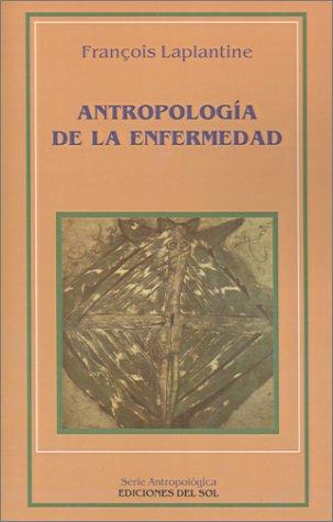 Antropologia de la Enfermedad: Estudio Etnologico de los Sistemas de Representaciones Etiologicas y Terapeuticas en la Sociedad Occidental Contempora 9789509413863
