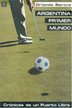 Argentina Primer Mundo: Cronicas de Un Puerto Libre 9789505573820