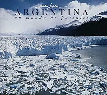 Argentina, Un Mundo de Paisajes =: Argentina, a World of Landscapes = Argentina, Um Mundo de Paisagens 9789509140219