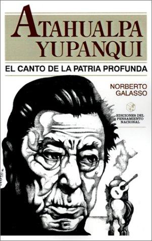 Atahualpa Yupanqui: El Canto de la Patria Profunda 9789505817979