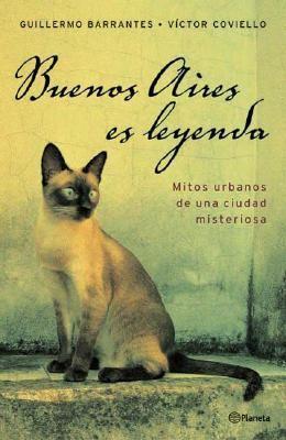 Buenos Aires Es Leyenda: Mitos Urbanos de Una Ciudad Misteriosa 9789504912668