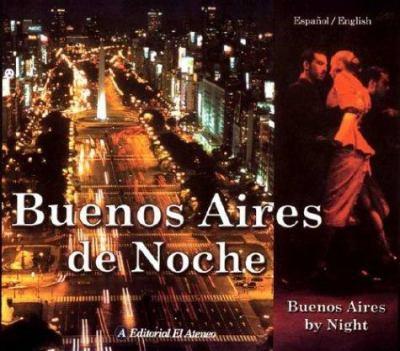 Buenos Aires de Noche. Buenos Aires by Night 9789500253154