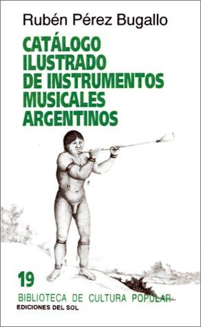Catalogo Ilustrado de Instrumentos Musicales Argentinos 9789509413498