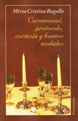 Ceremonial, Protocolo, Cortesia y Buenos Modales 9789507220821