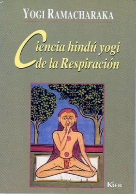 Ciencia Hindu Yogi de la Respiracion: Manual Completo de la Filosofia Oriental de la Respiracion Sobre el Desarrollo Fisico, Mental, Psiquico y Espiri 9789501706161