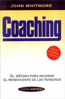 Coaching - El Metodo Para Mejorar El Rendimiento de Las Personas 9789501211016