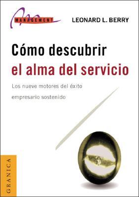 Como Descubrir el Alma del Servicio: Los Nueve Motores del Exito Empresario Sostenido = Discovering the Soul of Service 9789506413156