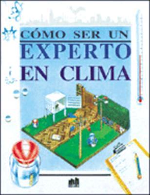 Como Ser un Experto en Clima = How to Become an Expert on Weather 9789507242830