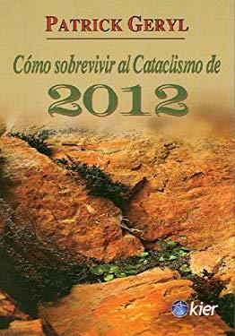 Como Sobrevivir al Cataclismo de 2012: Tacticas de Supervivencia y Refugios Para el Proximo Corremiento Polar 9789501717143