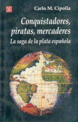 Conquistadores, Piratas, Mercaderes: La Saga de la Plata Espanola 9789505572922