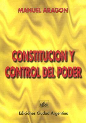 Constitucion y Control del Poder: Introduccion A una Teoria Constitucional del Control 9789509385290