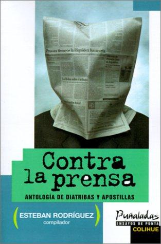 Contra la Prensa: Antologia de Diatribas y Apostillas 9789505811984