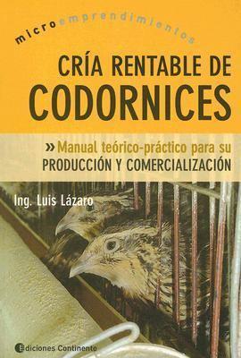 Cria Rentable de Codornices: Manual Teorico-Practico Para su Produccion y Comercializacion 9789507541186
