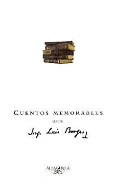 Cuentos Memorables Segun Jorge Luis Borges = Memorable Stories According to Borges 9789505117659
