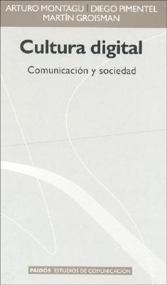 Cultura Digital. Comunicacion y Sociedad 9789501227208