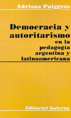 Democracia y Autoritarismo en la Pedagogia Argentina y Latinoamericana 9789505561728