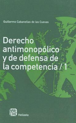 Derecho Antimonopolico y de Defensa de la Competencia: Tomo I 9789508850591