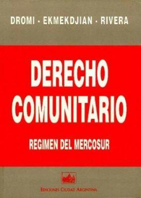 Derecho Comunitario: Sistemas de Integracion, Regimen del Mercosur 9789509385344