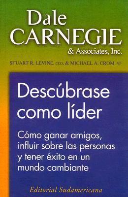 Descubrase Como Lider: Como Ganar Amigos, Influir Sobre las Personas y Tener Exito en un Mundo Cambiante 9789500718387