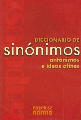 Diccionario Kapelusz de Sinonimos: Antonimos E Ideas Afines 9789501395068