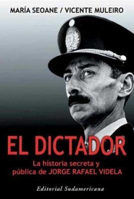 Dictador: La Historia Secreta y Publica de Jorge Rafael Videla 9789500719551