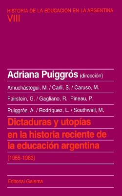 Dictaduras y Utopias En La Historia Reciente de La Educacion Argentina (1955-1983) 9789505563654