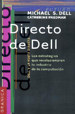 Directo de Dell: Las Estrategias Que Revolucionaron la Industria de la Computacion = Direct from Dell 9789506412975