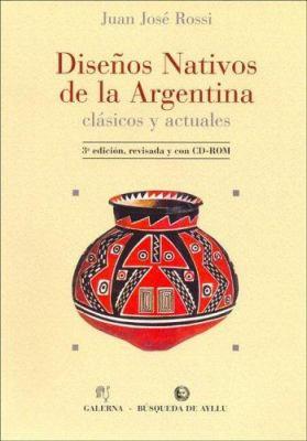 Disenos Nativos de La Argentina - Clasicos y Actuales 9789505600007