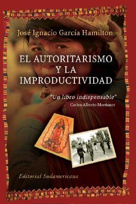 El Autoritarismo y La Improductividad 9789500720977