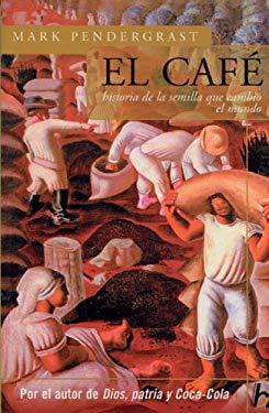 El Cafe: Historia de La Semilla Que Cambio El Mundo 9789501522297