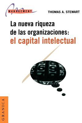 El Capital Intelectual: La Nueva Riqueza de las Organizaciones = Intellectual Capital 9789506412531