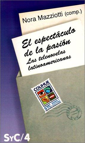 El Espectaculo de La Pasion: Las Telenovelas Latinoamericanas 9789505812448