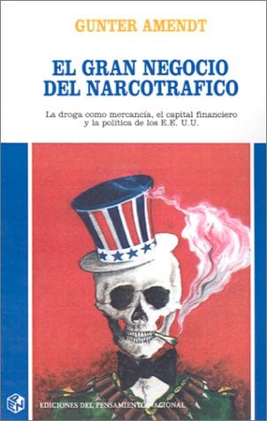 El Gran Negocio del Narcotrafico: La Droga Como Mercancia, el Capital Financiero y la Politica de los E.E. U.U.