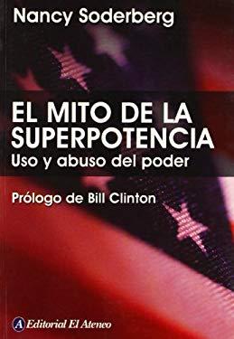 El Mito de La Superpotencia: Uso y Abuso del Poder 9789500259019